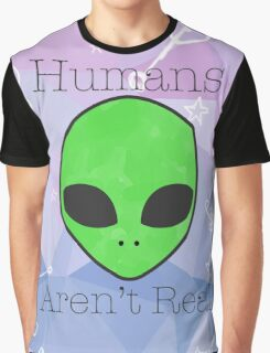 Humans Aren't Real Graphic T-Shirt