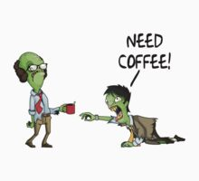 Zombies Need Coffee by wordsonashirt