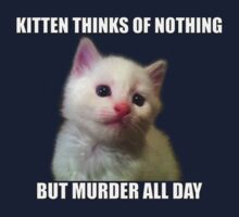 Kitten thinks of nothing but murder all day Kids Tee