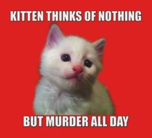 Kitten thinks of nothing but murder all day One Piece - Short Sleeve