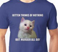 Kitten thinks of nothing but murder all day Unisex T-Shirt