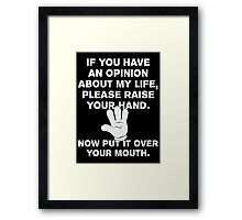 If You Have An Opinion About My Life - Please Raise Your Hand - Now Put It Over Your Mouth - Funny T Shirt Framed Print