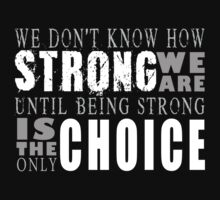 We Dont Know How Strong We Are Until Being Strong Is The Only Choice T Shirt by wordsonashirt