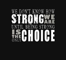We Dont Know How Strong We Are Until Being Strong Is The Only Choice T Shirt Unisex T-Shirt