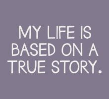 My Life is Based On A True Story - Funny T Shirt Slogan by wordsonashirt