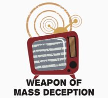 TV - Weapon of Mass Deception T Shirt by wordsonashirt