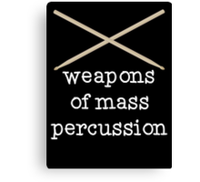 Weapons of Mass Percussion - Funny Drumming Drum Sticks T Shirt Canvas Print