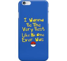 I Wanna Be The Very Best... iPhone Case/Skin