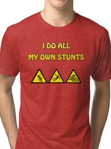 Funny - I Do All My Own Stunts - Accident Prone Humor T Shirt Tri-blend T-Shirt