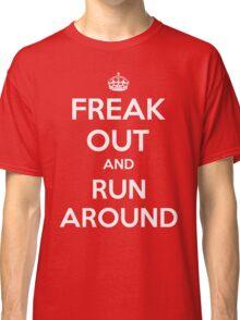 Funny Keep Calm Slogan Parody Shirt - Freak Out And Run Around Classic T-Shirt