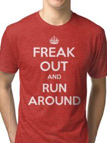 Funny Keep Calm Slogan Parody Shirt - Freak Out And Run Around Tri-blend T-Shirt