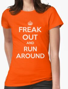 Funny Keep Calm Slogan Parody Shirt - Freak Out And Run Around Womens Fitted T-Shirt