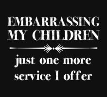 Embarrasing My Children - Just One More Service I Offer - Funny Shirt for Parents by wordsonashirt