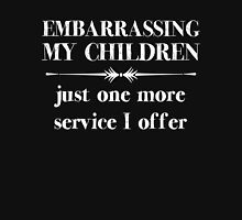Embarrasing My Children - Just One More Service I Offer - Funny Shirt for Parents Unisex T-Shirt