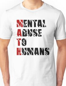 Mental Abuse To Humans - Funny - The Meaning of Math T Shirt Unisex T-Shirt