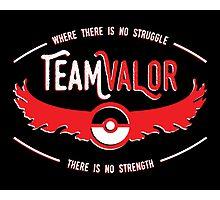 Team Valor - Strength Through Struggle Photographic Print