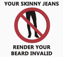 Your skinny jeans render your beard invalid by PuppaBear27
