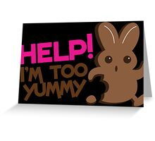 Help I'm too YUMMY! with cute chocolate bunny running Greeting Card
