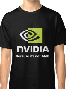 NVIDIA, because it's not AMD White Classic T-Shirt