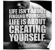 Life Is About Creating Yourself Poster