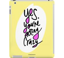 Yes, You're Acting Crazy iPad Case/Skin