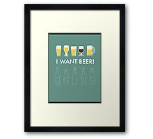 I WANT BEER! Framed Print