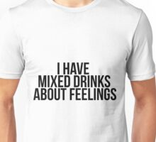 mixed drinks about feelings Unisex T-Shirt