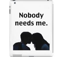 Nobody Needs Me. iPad Case/Skin