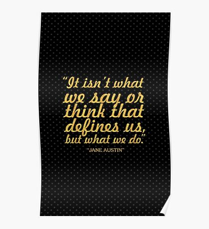 """It isn't what we say... """"Jane Austin"""" Inspirational Quote Poster"""