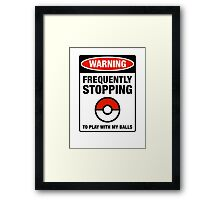 Pokemon Go Warning sign Frequently stopping to play with my balls Framed Print