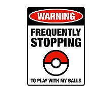 Pokemon Go Warning sign Frequently stopping to play with my balls Photographic Print