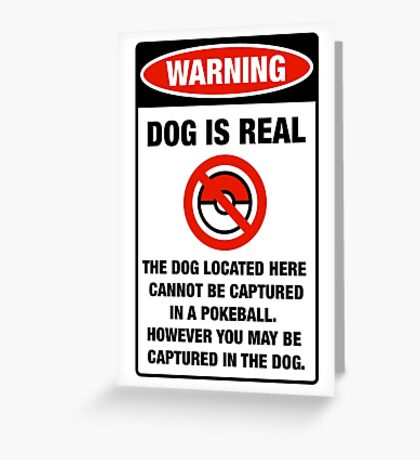 Pokemon Go Warning sign The dog located here cannot be captured in a pokeball Greeting Card