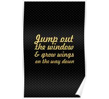 Jump out the window... Inspirational Quote Poster