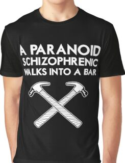 A Paranoid Schizophrenic Walks into a Bar... Graphic T-Shirt