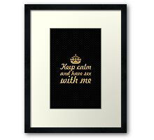 Keep calm and have sex with me... Love Inspirational Quote Framed Print