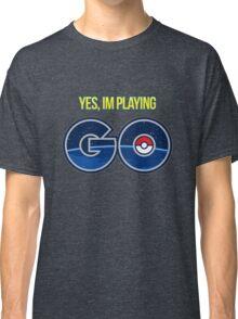 Yes, I'm Playing Pokemon Go - Pokemon Go Classic T-Shirt