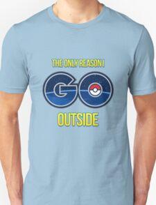 The only reason I GO outside - Pokemon Go Unisex T-Shirt