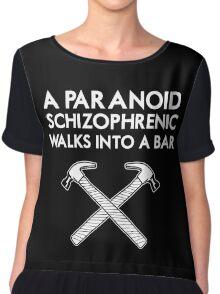 A Paranoid Schizophrenic Walks into a Bar... Chiffon Top