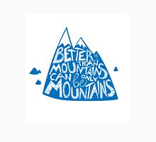 Beater than mountains can be only mountains Unisex T-Shirt