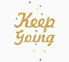 Keep going... Inspirational Quote Kids Tee