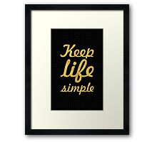 Keep life simple... Life Inspirational Quote Framed Print
