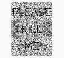 Please Kill Me - Black Unisex T-Shirt
