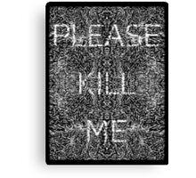 Please Kill Me - White (Black Background) Canvas Print