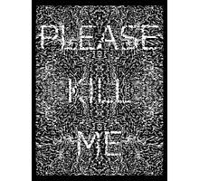 Please Kill Me - White (Black Background) Photographic Print