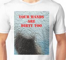 Message 19 - Your hands are dirty too Unisex T-Shirt