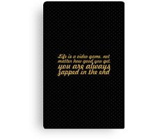 Life is a video game... Inspirational Quote Canvas Print