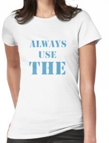 Always use the Womens Fitted T-Shirt