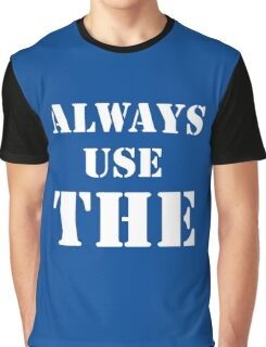 Always use the Graphic T-Shirt