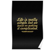 "Life is realy simple, but we... ""Confucius"" Inspirational Quote Poster"