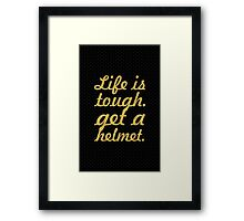 Life is tough... Inspirational Quote Framed Print